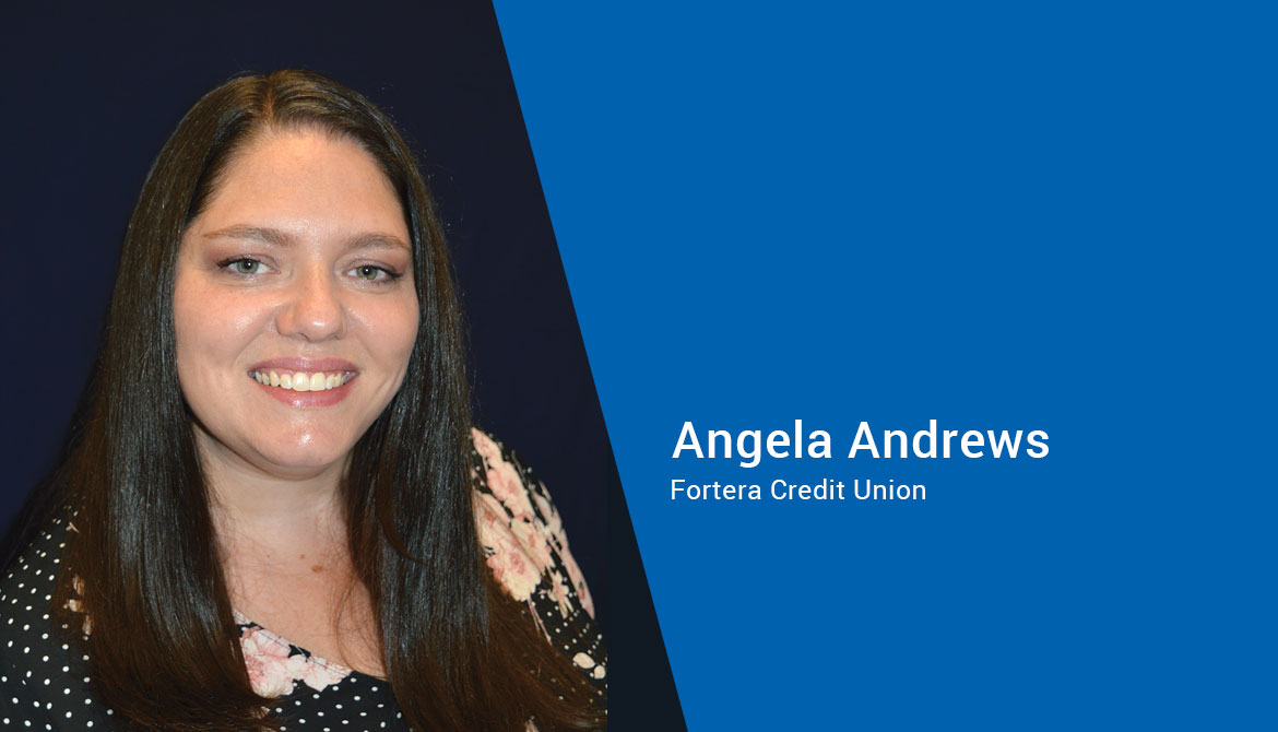 Angela Andrews is director of digital banking operations at Fortera Credit Union
